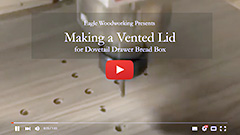 Video: Vented Lid for a Bread Dovetail Drawerbox